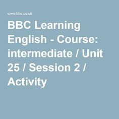 BBC Learning English - Course: intermediate / Unit 25 / Session 2 / Activity 1