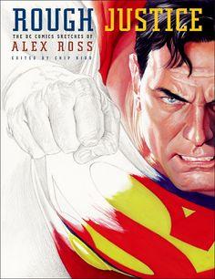 Rough Justice: The DC Comics Sketches of Alex Ross Chip Kidd, Alex Ross, Dc Comics Art, Book And Magazine, Book Cover Design, Cover Art, Illustrators, Sketches, Chips