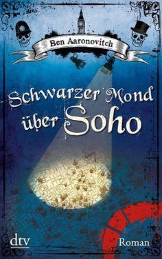 Schwarzer Mond uber Soho (aka Moon Over Soho) by Ben Aaronovitch, DTV, Germany, 2012