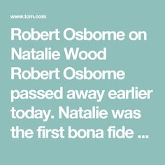 Robert Osborne on Natalie Wood  Robert Osborne passed away earlier today. Natalie was the first bona fide star he ever interviewed. RIP Mr. Osborne.