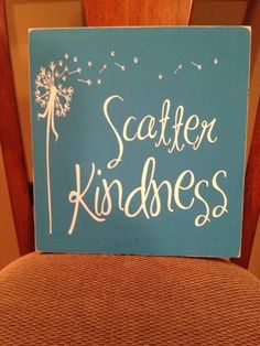 Dandelion/ Scatter Kindness sign 12x12