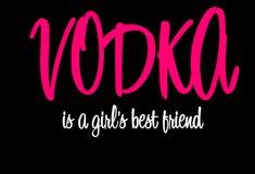 Whiskey is my LOVE... Vodka is my best friend!