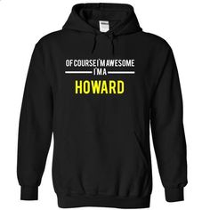 Of course Im awesome Im a HOWARD - #university sweatshirt #couple sweatshirt. MORE INFO => https://www.sunfrog.com/Names/Of-course-Im-awesome-Im-a-HOWARD-Black-15105922-Hoodie.html?68278