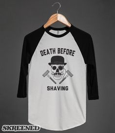 Death Before Shaving | If you plan on dying before you shave then this shirt is perfect for you. STart a trend and let others know that shaving is for pussies. #Skreened  #death, #shaving, #movember, #mustache, #funny, #skull