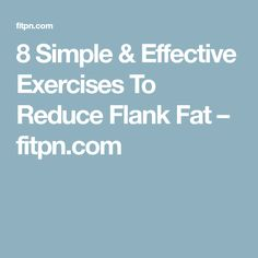 8 Simple & Effective Exercises To Reduce Flank Fat – fitpn.com