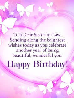 To my Wonderful Sister-in-Law - Happy Birthday Card: She's someone who means the world to you, so on her birthday, make your sister-in-law feel extra special with this lovely birthday card to celebrate the beautiful, wonderful person she is. A shimmering purple heart is surrounded by delightful butterflies to bring a smile to her face. And your lovely words are sure to make her feel loved and remembered.