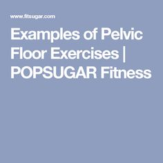 Examples of Pelvic Floor Exercises | POPSUGAR Fitness