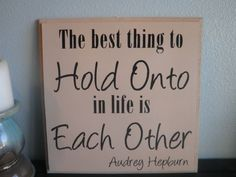 The best thing to Hold On to in life is Each Other by Nesedecor