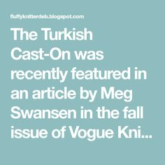 The Turkish Cast-On was recently featured in an article by Meg Swansen in the fall issue of Vogue Knitting. I found this technique so brill...