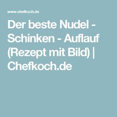 Der beste Nudel - Schinken - Auflauf (Rezept mit Bild) | Chefkoch.de
