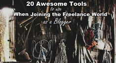20 Awesome Tools To Use When Joining The Freelance World As A Blogger