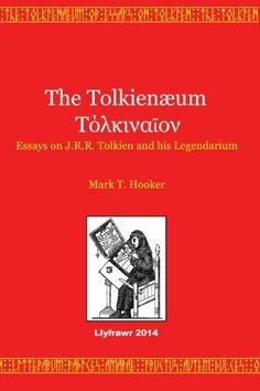 The Tolkienaeum: Essays on J.R.R. Tolkien and his Legendarium by Mark T. Hooker purchased on demand.