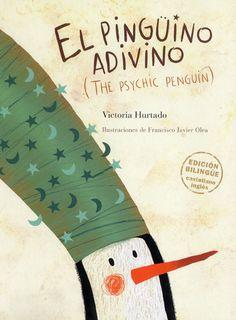 El pingüino adivino (The psychic penguin - bilingual edition) Autor: Victoria Hurtado Ilustrador: Francisco Javier Olea