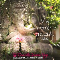 Il momento presente è l'unica realtà che conta veramente!