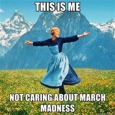 This is me  Not caring about March Madness  | Julie Andrews Sound of Music meme football