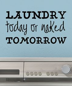 'Laundry Today or Naked Tomorrow' Wall Quotes Decal by Wallquotes.com by Belvedere Designs #zulily #zulilyfinds
