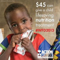 $45 can give a child lifesaving nutrition treatment. #WFD2013
