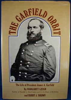 The Garfield Orbit by Margaret Leech http://www.bookscrolling.com/the-best-books-to-learn-about-president-james-a-garfield/