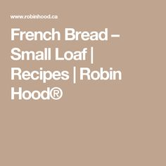 French Bread – Small Loaf   Recipes   Robin Hood®