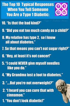 Should be labeled things to never say to a Diabetic. Also, We do not want to hear how your great aunt's second cousins' best friend's wife went blind and lost both her feet and then died. We don't. Need. To. Know.