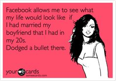 More so if I would of married my high school boyfriend, but yesssss. Don't be offended it's hilarious :)