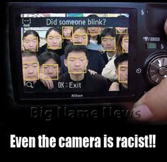 Making jokes about racism proves that it still exists. Also, the makers of this camera really should have made sure that this sort of thing did not happen. If the software could not be fixed to recognize the eyes of Asian people, this feature should have been removed.