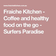 Fraiche Kitchen - Coffee and healthy food on the go - Surfers Paradise