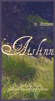 Baby Girl Name: Aislinn (pronounced ash-linn). Meaning: Dream. Origin: Gaelic; Irish. https://www.pinterest.com/vintagedaydream/baby-names/