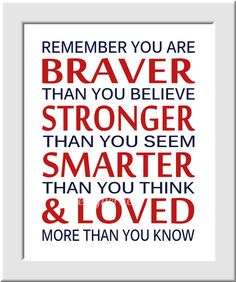 Remember you are braver than you believe...