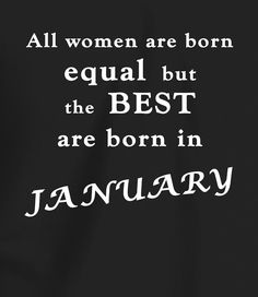 All Women Are Born Equal, But the Best are Born in January Birthday Quotes For Me, Funny Birthday, Happy Birthday, Age Quotes Funny, Woman Quotes, Quotes Women, Aging Quotes, Birth Month, Slogan
