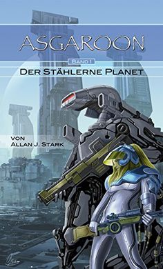 ASGAROON (1) - Der stÃhlerne Planet: Science Fiction (German Edition)