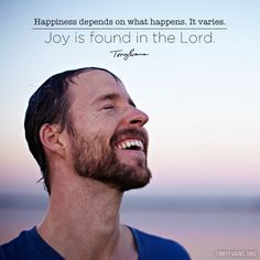 Happiness depends on what happens. It varies. Joy is found in the Lord. - Tony Evans http://tonyevans.org #joy #happiness #joycomesfromtheLord