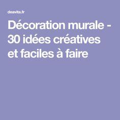 Décoration murale - 30 idées créatives et faciles à faire