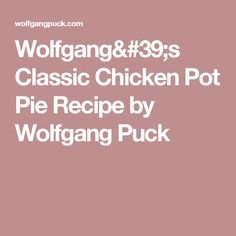 Wolfgang's Classic Chicken Pot Pie Recipe by Wolfgang Puck