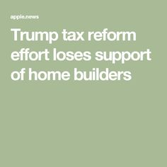 Trump tax reform effort loses support of home builders — Curbed Trump Taxes, Tax Credits, Home Builders, Effort, Death, Middle, Politics, Lost