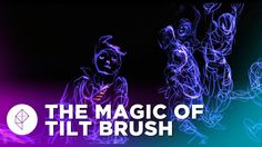 The Magic of Tilt Brush: Painting in 3D Space