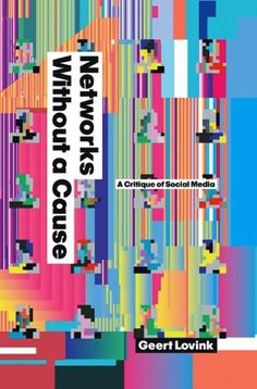 Networks Without a Cause: A Critique of Social Media by Geert Lovink http://www.amazon.ca/dp/0745649688/ref=cm_sw_r_pi_dp_W0rCvb09DJ0BG