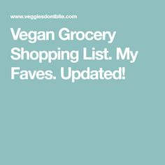 Vegan Grocery Shopping List. My Faves. Updated!