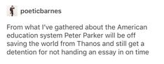 Accurate<<< but stupid because no one knows he is spider man, so they have no reason to give him more time for an essay