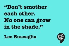 No one can grow in the shade. Leo Buscaglia Quotes, Leo Quotes, Quotable Quotes, Funny Quotes, Positive Thoughts, Deep Thoughts, Life Philosophy, Quotes And Notes, Enfp