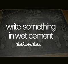 Write something in wet cement #bucketlist