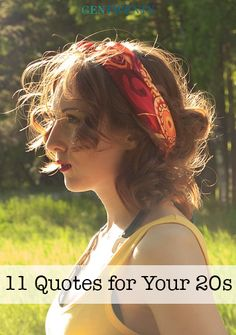 11 Quotes for your 20s- girl looks like my late soul sister, just not as wild or beautiful