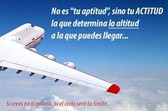 No es tu aptitud, sino tu ACTITUD la que determina la altitud a la que puedes llegar