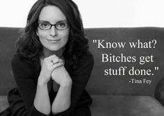 #Words - Know what? Bitches get stuff done.
