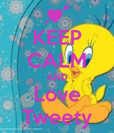 Keep Calm and Love Tweety Keep Calm Carry On, Stay Calm, Keep Calm And Love, Just Love, Keep Calm Posters, Keep Calm Quotes, Libra, Keep Calm Signs, Merrie Melodies