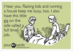This pin is BS, b/c if you DO work outside the home, SOMEONE is helping raise your kids x amount of hours per day and maybe even cleaning your house.   And SAHM might have more time to get their shit done, but they also are not drawing a paycheck, so there are pros and cons to both sides.  Let's quit the pissing war and be honest here.  THE ONLY PARENT TO WHOM THIS PIN APPLIES IS SOMEONE WHO TAKES THEIR KIDS TO WORK AND/OR WORKS FROM HOME.  Period.