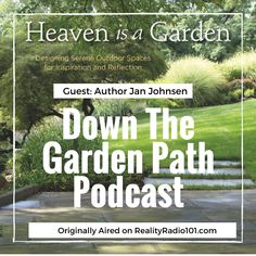 """""""DOWN THE GARDEN PATH"""" RADIO SHOW AND PODCAST I hope you enjoy my interview with Landscape Architect and Author Jan Johnsen. Jan Johnsen is a highly regarded landscape designer, author and teacher with a passion for plants and beautiful gardens. In her book, """"Heaven is a Garden – Designing Serene Outdoor Spaces for Inspiration and ...Read more About """"Jan Johnsen, Heaven is a Garden Part I"""" #gardenpaths"""
