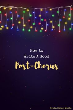 How to write an awesome post-chorus that sums up your chorus nicely!