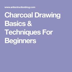 Charcoal Drawing Basics & Techniques For Beginners