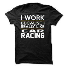 I Work Car Racing JDZ1 T Shirts, Hoodies. Check price ==► https://www.sunfrog.com/Funny/I-Work--Car-Racing--JDZ1.html?41382 $24.99